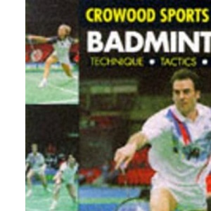 Badminton: Technique, Tactics, Training (Crowood Sports Guides)