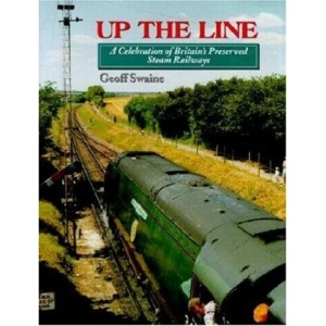 Up the Line: A Celebration of Britain's Preserved Steam Railways