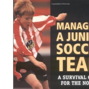 Managing a Junior Soccer Team: A Survival Quide for the Novice