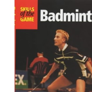 Badminton: Skills of the Game (The Skills of the Game)