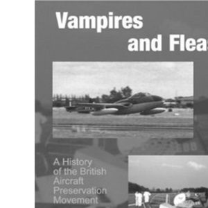 Vampires and Fleas: A History of the British Aircraft Preservation Movement