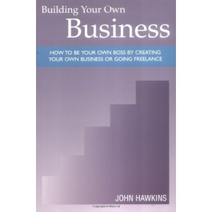 Building Your Own Business: How to be Your Own Boss by Creating Your Own Business or Going Freelance