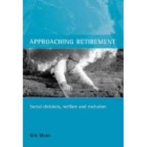 Approaching Retirement: Social Divisions, Welfare and Exclusion