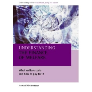 Understanding the Finance of Welfare: What Welfare Costs and How to Pay for it (Understanding Welfare Series: Social Issues, Policy and Practice)