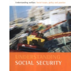 Understanding Social Security: Issues for Policy and Practice (Understanding Welfare Series: Social Issues, Policy and Practice)