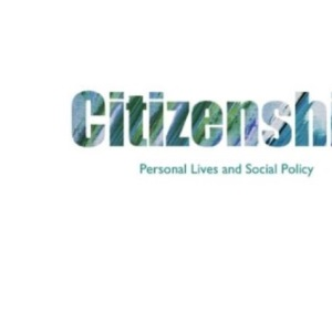 Citizenship: Personal Lives and Social Policy (Personal Lives & Social Policy)