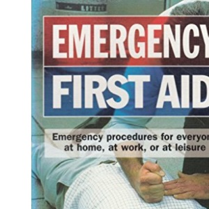Emergency First Aid: Emergency Procedures for Everyone at Home, at Work, or at Leisure (Handbooks)