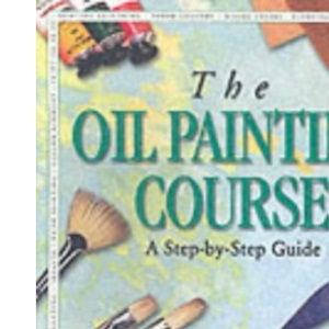 The Oil Painting Course (Step-by-step guides)
