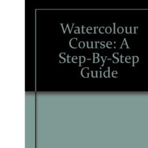 Watercolour Course: A Step-By-Step Guide