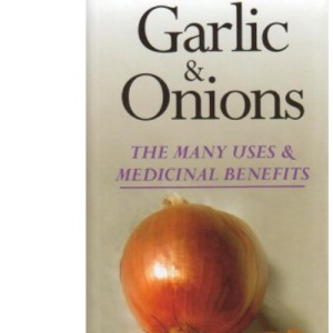 Garlic and Onions: The Many Uses and Benefits