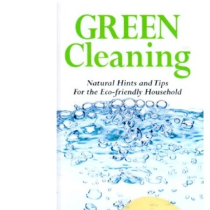 Green Cleaning: Natural Hints and Tips