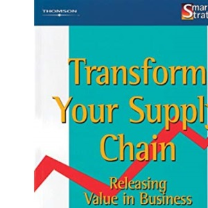 Transform Your Supply Chain: Releasing Value in Business (Smart strategies)
