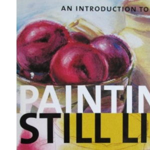 Introduction to Painting Still Life, An