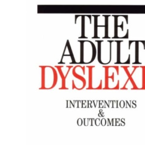 The Adult Dyslexic: Interventions and Outcomes (Dyslexia Series  (Whurr))