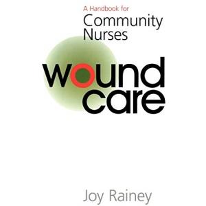 Wound Care: A Handbook for Community Nurses (Handbook For Community Nurses Series)
