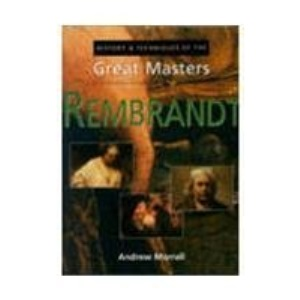 Rembrandt (History & Techniques of the Great Masters)