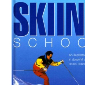 Skiing School: An Illustrated Course in Downhill and Cross-Country Skiing