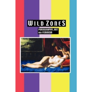 Wild Zones: Pornography, Art and Feminism