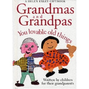 Grandmas and Grandpas: You Loveable Old Things (Words & Pictures by Children)