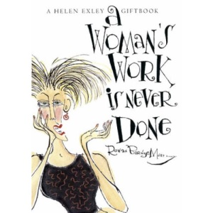 A Womans Work is Never Done (Helen Exley Giftbooks)