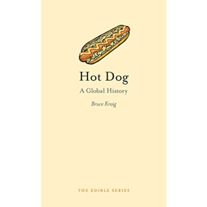 Hot Dog: A Global History (Edible)