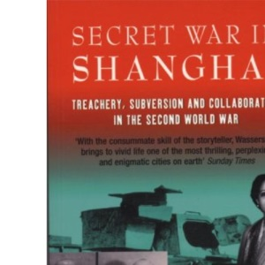 Secret War In Shanghai: Treachery, Subversion and collaboration in the Second World War