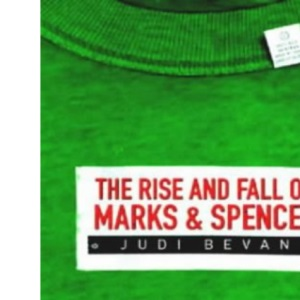 Rise and Fall of Marks & Spencer, The