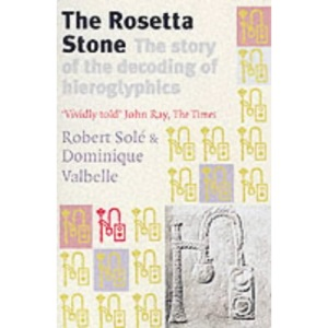 The Rosetta Stone: The Story of the Decoding of Hieroglyphics: The Story of the Decoding of Egyptian Hieroglyphics