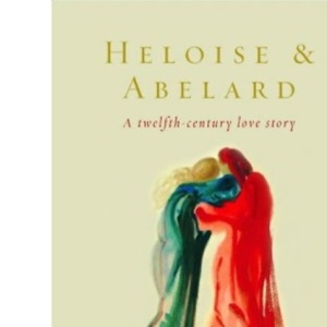 Heloise and Abelard: A Twelfth-century Love Story