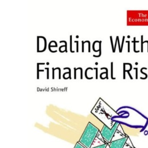 Dealing With Financial Risk: A Guide to Financial Risk Management (Economist)
