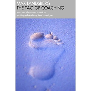 Tao of Coaching: Boost Your Effectiveness at Work by Inspiring and Developing Those Around You