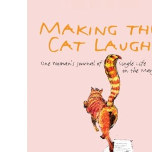 Making The Cat Laugh: One Woman's Journal of Single Life on the Margins