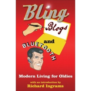 Bling, Blogs and Bluetooth: A Guide for Oldies