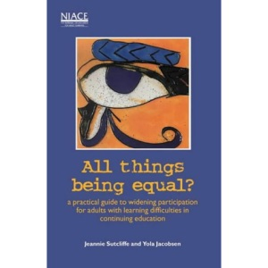 All Things Being Equal?: A Practical Guide to Widening Participation for Adults with Learning Difficulties in Continuing Education
