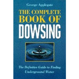 The Complete Book of Dowsing: The Definitive Guide to Finding Underground Water