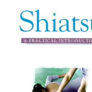 Shiatsu: A Practical Introduction (Practical Introduction Series)