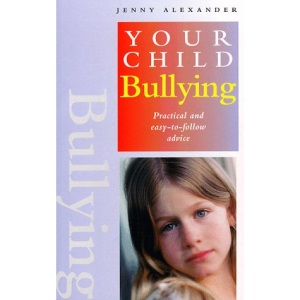 Bullying: Practical and Easy-to-follow Advice (Your Child S.)