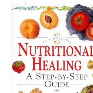 In a Nutshell - Nutritional Healing: A Step-by-step Guide