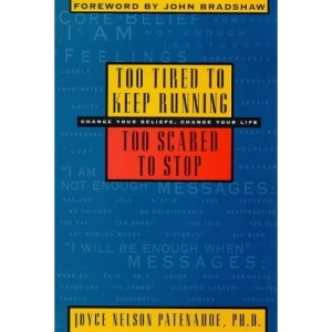 Too Tired to Keep Running, Too Scared to Stop: Change Your Beliefs, Change Your Life
