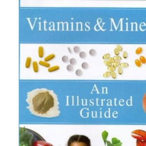 Vitamins and Minerals: An Illustrated Guide