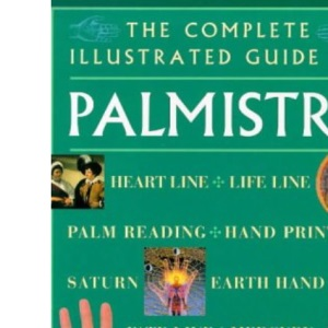 Complete Illustrated Guide - Palmistry: The Principles and Practice of Hand Reading Revealed (The Complete Illustrated Guide Series)