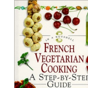 In a Nutshell - French Vegetarian Cooking: A Step-by-step Guide (In a Nutshell: Vegetarian Cooking)