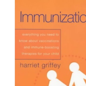 Immunization: Everything You Need to Know About Vaccinations and Immune-boosting Therapies for Your Child