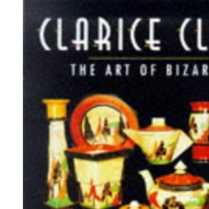 Clarice Cliff: The Art of Bizarre