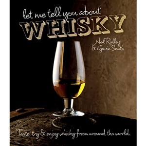 Let Me Tell You About Whisky: Taste, Try and Enjoy Whisky from Around the World