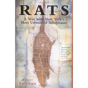 Rats: A Year with New York's Most Unwanted Inhabitants