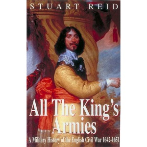 All the Kings's Armies: Military History of the English Civil War, 1642-51