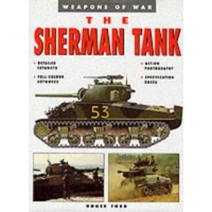 The Sherman Tank (Weapons of War)