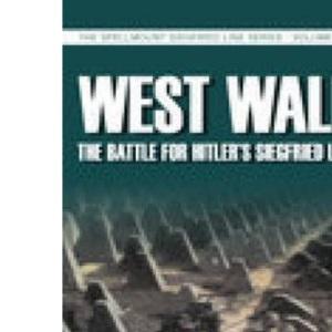 West Wall: The Siegfried Line in World War II (Spellmount Siegfried Line)
