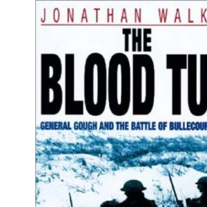 The Blood Tub: General Gough and the Battle of Bullecourt, 1917